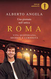 Una giornata nell'antica Roma - Alberto Angela - Libros sobre el Imperio Romano